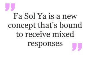Fa Sol Ya is a new concept that's bound to receive mixed responses.